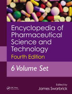 Encyclopedia of Pharmaceutical Science and Technology : The Definitive Reference to the Lives and Achievem...