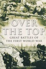 Over the Top : Great Battles of The First World War - Martin Marix Evans