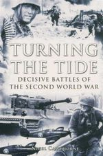 Turning the Tide : Decisive Battles of the Second World War - Nigel Cawthorne