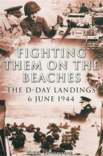Fighting Them On The Beaches : The D-Day Landings 6 June 1944 - Nigel Cawthorne
