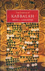 Essence of Kabbalah - Brian L. Lancaster