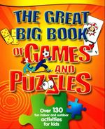 The Great Big Book of Games and Puzzles : Over 130 Fun Indoor And Outdoor Activities For Kids - Gerlings