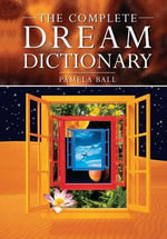 The Complete Dream Dictionary - Pamela Ball