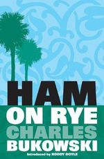 Ham on Rye : Introduced by Roddy Doyle - Charles Bukowski