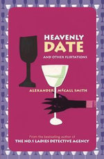 Heavenly Date and Other Flirtations : And Other Flirtations - Alexander McCall Smith