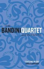 The Bandini Quartet : Stories, 1932-1959 - John Fante