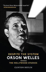 Despite the System : Orson Welles vs The Hollywood Studios - Clinton Heylin