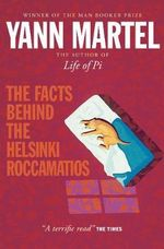 The Facts Behind the Helsinki Roccamatios : And Other Stories - Yann Martel