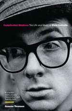 Complicated Shadows : The Life and Music of Elvis Costello - Graeme Thomson