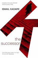 The Successor - Ismail Kadare