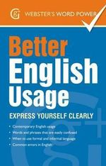 Better English Usage : Express Yourself Clearly - Betty Kirkpatrick