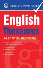 Webster's Word Power English Thesaurus : A-Z of Alternative Words - Betty Kirkpatrick