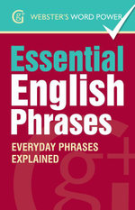 Webster''s Word Power Essential English Phrases : Everyday Phrases Explained: Everyday Phrases Explained - Betty Kirkpatrick
