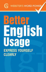 Webster''s Word Power Better English Usage : Express Yourself Clearly: Express Yourself Clearly - Betty Kirkpatrick