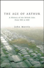 The Age of Arthur : A History of the British Isles - John Morris