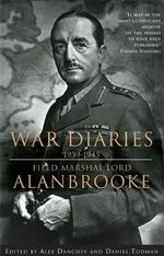 War Diaries, 1939-1945 :  Collected Letters Vol. 2 - Alan Brooke Viscount Alanbrooke