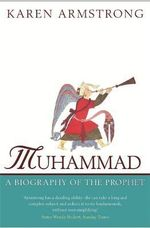 Muhammad : A Biography of the Prophet - Karen Armstrong