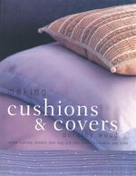 Making Cushions & Covers : Scatter cushions olsters, bean bags and chair covers to transform your home - Dorothy Wood