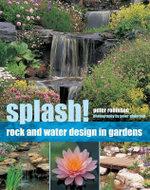 Splash! : Rock and Water Design in Gardens - Peter Robinson