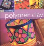Polymer Clay : The Art of Clay Modelling in Over 25 Beautiful Projects - Mary Maguire