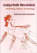 Labyrinth Revisited : Rethinking Minoan Archaeology - Yannis Hamilakis