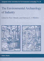 The Environmental Archaeology of Industry : Symposia of the Association for Environmental Archaeology