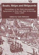 Boats, Ships and Shipyards : Proceedings of the Ninth International Symposium on Boat and Ship Archaeology, Venice 2000