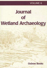 Journal of Wetland Archaeology : v. 6