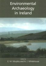 Environmental Archaeology in Ireland - Eileen M. Murphy