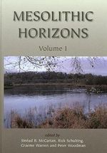 Mesolithic Horizons : Performing Cultures - Peter C. Woodman