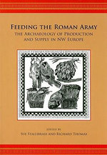 Feeding the Roman Army : The Archaeology of Production and Supply in NW Europe