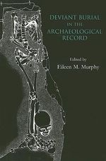 Deviant Burial in the Archaeological Record : Studies in Funerary Archaeology - Eileen M. Murphy