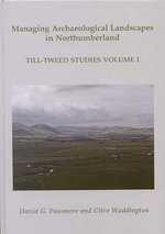 Geoarchaeology and Landscape Management in the Till-tweed Catchment, North-East England : Volume 1 - David G. Passmore