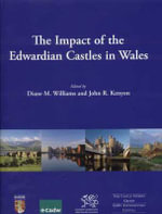 The Impact of the Edwardian Castles in Wales : The Proceedings of a Conference Held at Bangor University, 7-9 September 2007