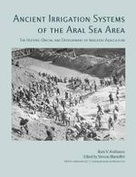 Ancient Irrigation Systems of the Aral Sea Area : The History Origin and Development of Irrigated Agriculture - B. V. Adrianov