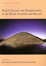 Round Mounds and Monumentality in the British Neolithic and Beyond : Neolithic Studies Group Seminar Papers