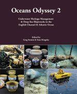 Oceans Odyssey: Volume 2 : Underwater Heritage Management & Deep-Sea Shipwrecks in the English Channel & Atlantic Ocean