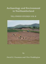 Archaeology and Environment in Northumberland: v. 2 : Till-tweed Studies - Tim Gates