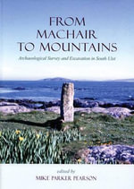 From Machair to Mountains : Archaeological Survey and Excavation in South Uist - Michael Parker Pearson