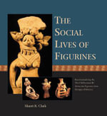 The Social Lives of Figurines : Recontextualizing the Third Millennium BC Terracotta Figurines from Harappa (Pakistan) - Sharri R. Clark