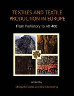 Textiles & Textile Production in Europe : From Prehistory to AD 400