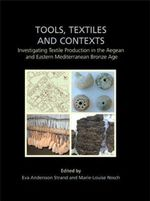 Tools, Textiles and Contexts : Textile Production in the Aegean and Eastern Mediterranean Bronze Age
