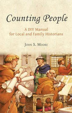 Counting People : A DIY Manual for Local and Family Historians - John Moore