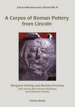 A Corpus of Roman Pottery from Lincoln : Lincoln Arch - Margaret J. Darling