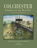 Colchester, Fortress of the War God : An Archaeological Assessment - Adrian Gascoyne