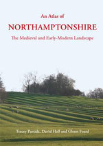 An Atlas of Northamptonshire - Glenn Foard