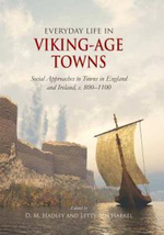 Everyday Life in Viking Age Towns : Social Approaches to Towns in England and Ireland, c. 800-1100