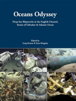 Oceans Odyssey : Deep-Sea Shipwrecks in the English Channel, the Straits of Gibraltar and the Atlantic Ocean - Sean Kingsley