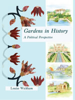 Gardens in History : A Political Perspective - Louise Wickham