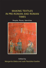 Making Textiles in pre-Roman and Roman Times : People, Places, Identities